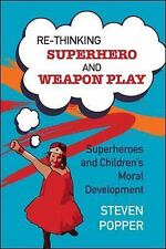 Rethinking Superhero and Weapon Play by Steven Popper (2013, Paperback)