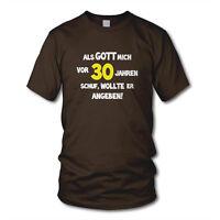 """ALS GOTT MICH VOR """"30"""" JAHREN SCHUF, WOLLTE ER ANGEBEN! - Geburtstag T-Shirt"""