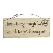 Funny Wooden Plaque Sign 'I keep losing weight but it keeps finding me' sign146