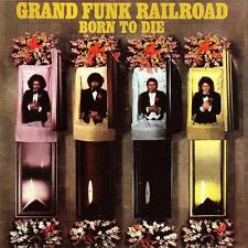 GRAND FUNK RAILROAD Born To Die CD BRAND NEW Bonus Tracks Remastered