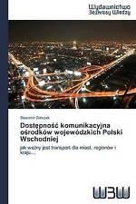 Dostępność komunikacyjna ośrodków wojewódzkich Polski Wschodniej: jak ważny jest