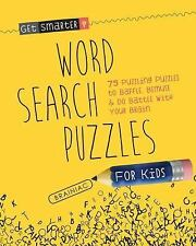 Get Smarter: Word Search Puzzles for Kids: 75 Puzzling Puzzles to Baffle, Bemuse