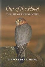 DERBYSHIRE FALCONRY BOOK OUT OF THE HOOD THE LIFE OF THE FALCONER GYRS MERLINS
