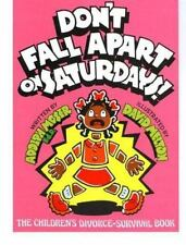 Don't Fall Apart on Saturdays! The Children's Divorce-Survival Book by Moser, A