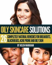 Oily Skin Care Solutions : 26 Completely Natural Remedies for Breakouts,...