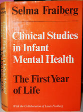 CLINICAL STUDIES IN INFANT MENTAL HEALTH THE FIRST YEAR OF LIFE Selma Fraiberg
