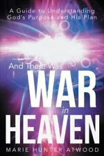 And There Was War in Heaven : A Guide to Understanding God's Purpose and His...