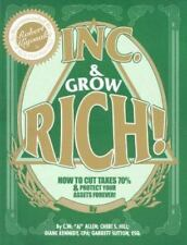 Inc. and Grow Rich! : How to Cut Your Taxes 70% and Protect Your Assets...