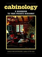 Cabinology: A Handbook to Your Private Hideaway by Mulfinger, Dale