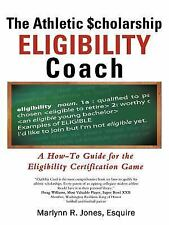 The Athletic $cholarship  Eligibility Coach: A How-To Guide for the Eligibility