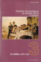 FRANCOIS BAUDIN - HISTOIRE ECONOMIQUE ET SOCIALE DE LA LORRAINE 3 LES HOMMES