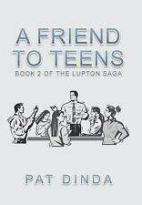 A Friend to Teens : Book 2 of the Lupton Saga by Pat Dinda (2013, Hardcover)