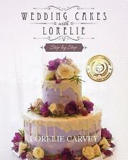 Wedding Cakes with Lorelie Step by Step by Carvey, Lorelie -Paperback
