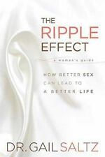 The Ripple Effect: How Better Sex Can Lead to a Better Life - Good - Saltz, Gail