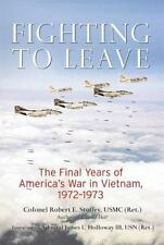 Fighting to Leave: Final Years of America's War in Vietnam 1972-1973 Linebacker