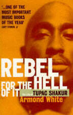 Rebel for the Hell of it: Life of Tupac Shakur by Armond White (Paperback, 1997)