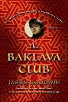 The Baklava Club: A Novel (Investigator Yashim) by Goodwin, Jason
