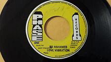 """Love Vibration - So Ashamed /Reggae 45"""" on Phase  One Label"""