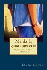 Me Da la Gana Quererte : Poemas para Dedicar by Livia Ortiz (2015, Paperback)