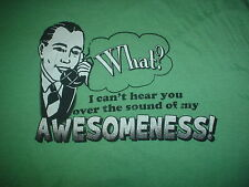 What? I Can't Hear You Over The Sound of My Awesomeness Funny Cool 2XL T SHIRT