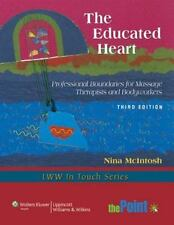 The Educated Heart: Professional Boundaries for Massage Therapists and Bodyworke