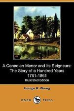 A Canadian Manor and Its Seigneurs : The Story of a Hundred Years 1761-1861...