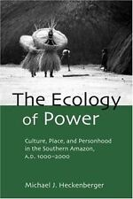 The Ecology of Power : Culture, Place and Personhood in the Southern Amazon,...