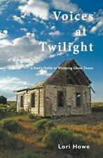 Voices at Twilight: A Poet's Guide to Wyoming Ghost Towns (Paperback or Softback