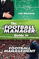 The Football Manager's Guide to Football Management by Macintosh, Iain, NEW Book