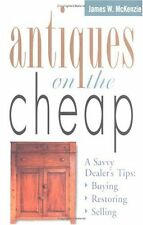 Antiques on the Cheap: A Savvy Dealers Tips: Buying, Restoring, Selling by Jame