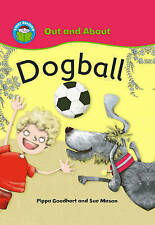 Dogball (Start Reading: Out and About) Goodhart, Pippa Very Good Book