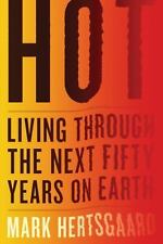Hot : Living Through the Next Fifty Years on Earth by Mark Hertsgaard (2011,...