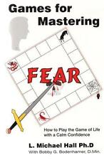 Games for Mastering Fear: How to Play the Game of Life with a Calm Confidence
