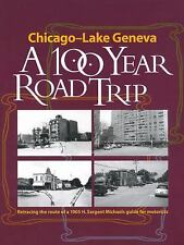 Chicago - Lake Geneva: A 100-Year Road Trip: Retracing the Route of H. Sargent