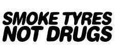 Smoke tyres not drugs jdm car decal. Various colors, read item description.