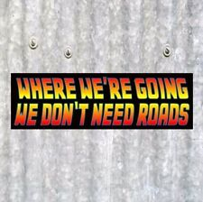 """""""WHERE WE'RE GOING WE DON'T NEED ROADS"""" Back to the Future BUMPER STICKER prop"""
