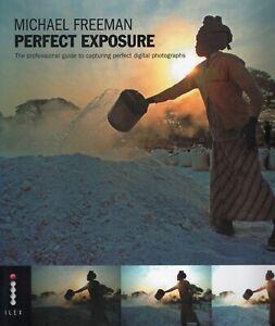 PERFECT EXPOSURE  by Michael Freeman - capture perfect digital photographs