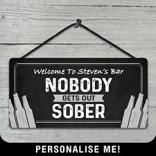 Personalised Hanging Bar Sign Nobody Gets Out Sober Metal Plaque Pub Beer Cave