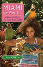 Miami for Families: A Vacation Guide for Parents and Kids (A Florida
