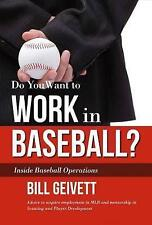 Do You Want to Work in Baseball?: How to Acquire a Job in Mlb & Mentorship in...