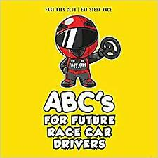ABC's For Future Race Car Drivers Alphabet Book (Baby Book, BOARD BOOK 2018