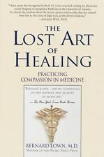 The Lost Art of Healing : Practicing Compassion in Medicine by Bernard Lown...