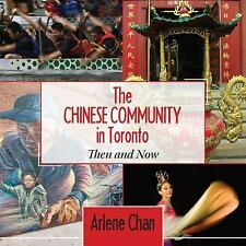 The Chinese Community in Toronto : Then and Now by Arlene Chan (2013, Paperback)