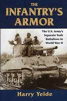 The Infantry's Armor: The U.S. Army's Separate Tank Battalions in WWII by...
