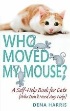 Who Moved My Mouse?: A Self-Help Book for Cats (Who Don't Need Any Help), Dena H
