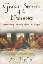 Gnostic Secrets of the Naassenes: The Initiatory Teachings of the Last Supper...