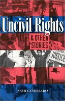 Uncivil Rights : And Other Stories by Candelaria, Nash