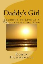 Daddy's Girl : Learning to Live As a Daughter of the King by Robin Hunnewell...