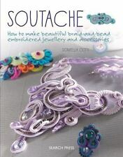 Soutache : How to Make Beautiful Braid-And-bead Embroidered Jewelry and...