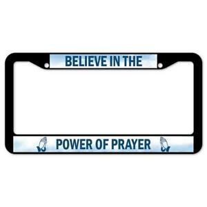 SignMission Believe In The Power Of Prayer Plastic License Plate Frame